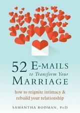 52 E-Mails to Transform Your Marriage : How to Rebuild Closeness in a Lonely Rel
