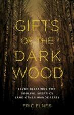 Gifts of the Dark Wood: Seven Blessings for Soulful Skeptics [and Other Wanderer