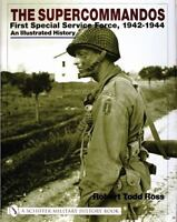 The Supercommandos: First Special Service Force, 1942-1944 Illustrated History