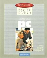 Barnes and Noble Basics Using Your PC: An Easy, Smart Guide to Using Your PC (..