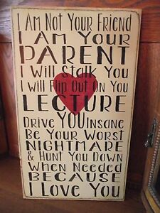 I AM NOT YOUR FRIEND,  PARENT, LECTURE, LOVE YOU,  primitive wood sign