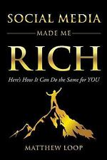 Social Media Made Me Rich : Here's How It Can Do the Same for You by Matthew...