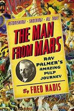 The Man from Mars : Ray Palmer's Amazing Pulp Journey Fred Nadis (2013, HC DJ