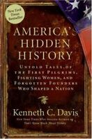 America's Hidden History : Untold Tales of the First Pilgrims, Fighting Women, a