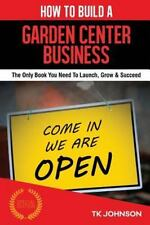 How to Build a Garden Center Business (Special Edition) : The Only Book You...