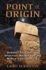 Point of Origin : Gobekli Tepe and the Spiritual Matrix for the World's...