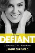 Defiant : A Broken Body Is Not a Broken Person by Janine Shepherd (Hardcover)