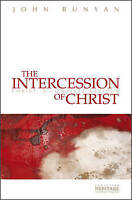 The Intercession of Christ. Christ, A Complete Saviour by Bunyan, John (Paperbac