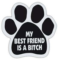 Dog Paw Shaped Magnets: MY BEST FRIEND IS A BITCH (FUNNY) | Dogs, Gifts, Cars