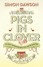 Pigs in Clover: Or How I Accidentally Fell in Love with the Good Life,Simon Daw