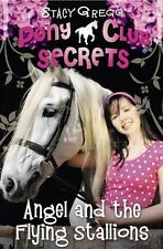 Angel and the Flying Stallions (Pony Club Secrets, Book 10),Stacy Gregg