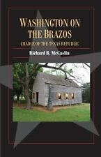Washington on the Brazos: Cradle of the Texas Republic (Fred Rider Cotten