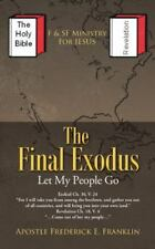 The Final Exodus : Let My People Go by Apostle Frederick E. Franklin (2013,...