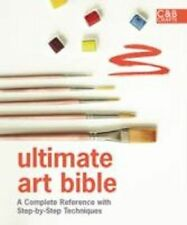 Ultimate Art Bible: A Complete Reference with Step-by-step Techniques by...