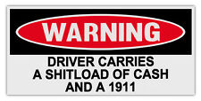 Funny Warning Bumper Stickers: DRIVER CARRIES SHITLOAD OF CASH AND 1911 | Guns
