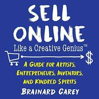 Sell Online Like a Creative Genius: A Guide for Artists, E... by Carey, Brainard