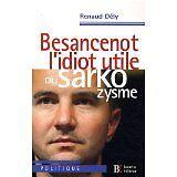 Renaud Dély - Besancenot, l'idiot utile du sarkozysme - 2009 - Broché