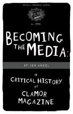 Becoming The Media: A Critical History Of Clamor Magazine (PM Pamphlet)
