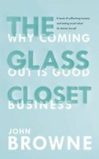 The Glass Closet: Why Coming Out is Good Business by J Browne 2014 Hardback New