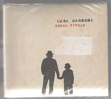 LUCA CARBONI SENZA TITOLO CD DIGIPACK SIGILLATO!!!