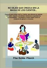 No Dejes Que Crezca Sin la Magia de Los Cuentos... by Pilar Bellés Pitarch...