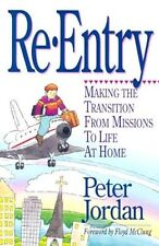 Re Entry: Making The Transition From Missions To Life At Home by Peter Jordan