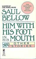 Him with His Foot in His Mouth and Other Stories by Bellow, Saul