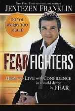 Fear Fighters: How to Live with Confidence in a World Driven by Fear by Jentezen