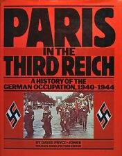 PARIS IN THE THIRD REICH A HISTORY OF GERMAN OCCUPATION, 1940-1944 - Pryce-Jones