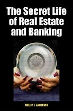 The Secret Life Of Real Estate And Banking: By Phillip J. Anderson