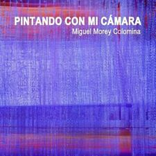 Pintando con Mi Camara by Colomina Morey and Miguel Morey Colomina (2015,...
