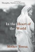 In the Heart of the World: Thoughts, Stories, and Prayers by Mother Teresa