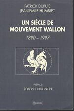 UN SIECLE DE MOUVEMENT WALLON 1890-1997 Patrick Dupuis Jean-Emile Humblet