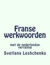Franse Werkwoorden : Met de Nederlandse Vertaling by Svetlana Leshchenko...
