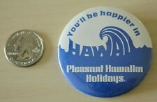 Hawaii Be Happier Pleasant Hawaiian Holidays Pin Pinback Button #31744