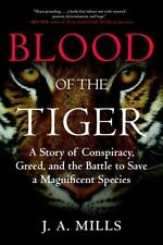 Blood of the Tiger: A Story of Conspiracy, Greed, and the Battle to Save a Magni