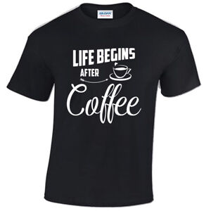 Life begins after COFFEE T Shirt S-5XL mens funny tee caffeine lovers gift