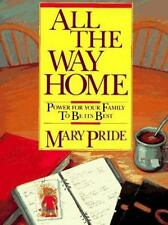 All the Way Home: Power for Your Family to Be Its Best, Pride, Mary, Good Book