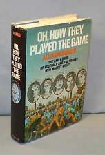 Oh, How They Played the Game: The Early Days of Football and the Heroes Who Made