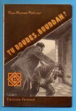 ►FERENCZI - MON ROMAN POLICIER N°332 - TU BOUDES BOUDDAH - DARWING - 1954