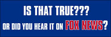 3x9 inch Is That True or Did You Hear it on FOX NEWS Bumper Sticker - anti media