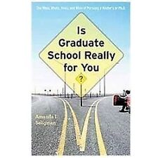 Is Graduate School Really for You?: The Whos, Whats, Hows, and Whys of Pursuing