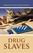 Drug Slaves by Ibrahim Muhammed Bashir (2013, Paperback)