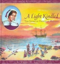 A Light Kindled : The Story of Pricilla Mullins by Tracy M. Leininger