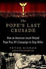 The Pope's Last Crusade : How an American Jesuit Helped Pope Pius XI's Campaign