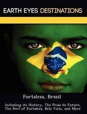 Fortaleza, Brazil : Including Its History, the Praia Do Futuro, the Port of...