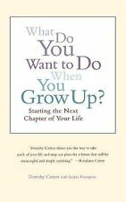What Do You Want to Do When You Grow Up? : Starting the Next Chapter of Your...