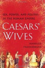 Caesars Wives: Sex, Power, and Politics in the Ro