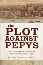 The Plot Against Pepys: The Thrilling Untold Story of Espionage and Intrigue in