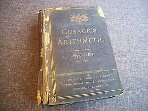 Antique 19th Century 1896 Cusack's Arithmetic Theoretical and Practical Book